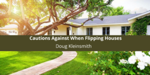 Doug Kleinsmith is Cautions Against When Flipping Houses