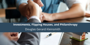 Investments, Flipping Houses, and Philanthropy