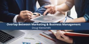 Doug Kleinsmith on the Overlap Between Marketing & Business Management