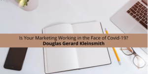 Douglas Gerard Kleinsmith Answers the Question: Is Your Marketing Working in the Face of Covid-19?